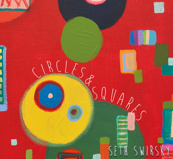 "Seth Swirsky's ""Circles and Squares"""